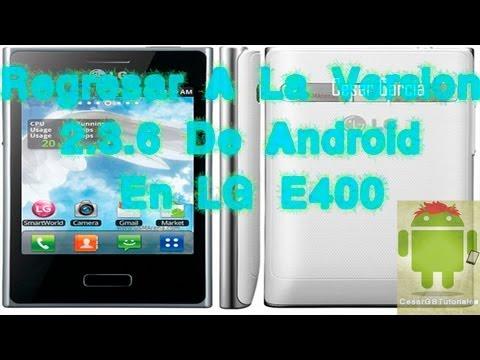 Regresar A La Versión Original 2.3.6 De Android En LG E400 ( 2013 )