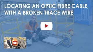 Locating an optic fibre cable, with a broken trace wire.