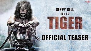 Sippy Gill : TIGER (Teaser) || New Punjabi Movie 2016 || SagaHits