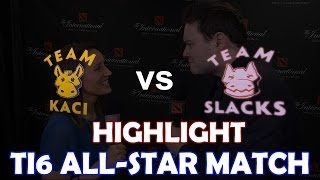 TI6 ALL-STAR Match Highlight | Team Kaci vs Team Slacks 10 vs 10 + Pitlord / Underlord