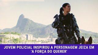 Globo Repórter: Jovem policial inspirou a personagem Jeiza em 'A Força do Querer'