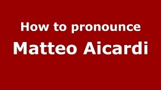 How to pronounce Matteo Aicardi (Italian/Italy)  - PronounceNames.com