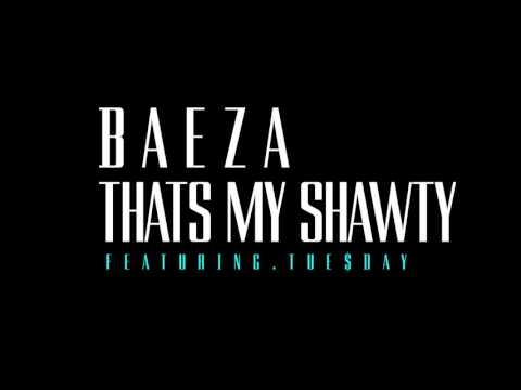 Baeza - Thats My Shawty Ft Tue$day
