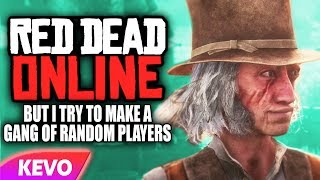 Red Dead online but I try to make a gang of random players