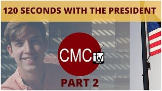 CMCtv: 120 Seconds with the President Pt. 2