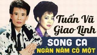 GIAO LINH, TUẤN VŨ - SONG CA ĐỂ ĐỜI NGÀN NĂM CÓ MỘT | LIÊN KHÚC TRỮ TÌNH QUÊ HƯƠNG CỰC NGỌT