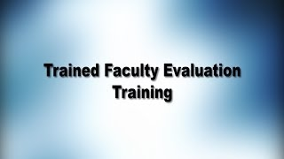 Trained Faculty Evaluation Training