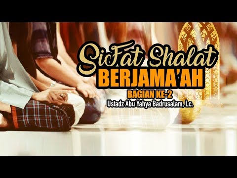 Ceramah Agama: Sifat Shalat Berjama'ah (Bagian ke-2) - (Ustadz Abu Yahya Badrusalam, Lc.)
