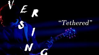 "Versing - ""Tethered"" [OFFICIAL VIDEO]"