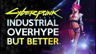 Cyberpunk 2077 - Delusional Industry Hype But Different