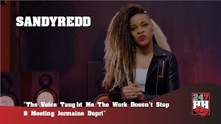 SandyRedd - The Voice Taught Me The Work Doesn't Stop & Meeting Jermaine Dupri (247HH EXCL)
