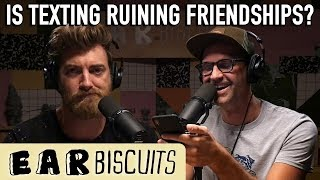 Is Texting Ruining Friendships? | Ear Biscuits Ep. 160