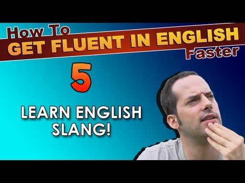 5 – Learn English slang! – How To Speak Fluent English Confidently – English Learning Tips