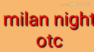 MILAN NIGHT,time bazar STRONG OPEN TO CLOSE  TRICK DEKKO