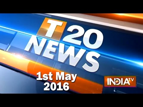 T 20 News | 1st May, 2016 ( Part 2 ) - India TV