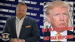 No Tax Reform Until Donald Trump Releases His Tax Returns - #DollemoreDaily