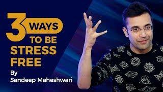 Download 3 Ways To Be Stress Free - By Sandeep Maheshwari I Hindi 3Gp Mp4