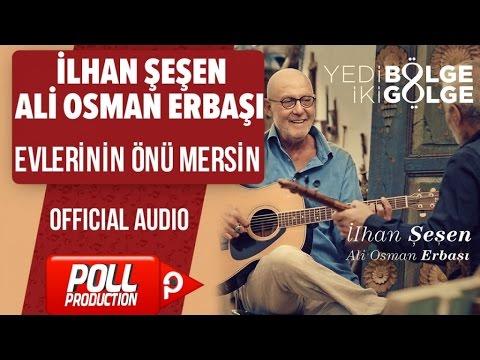 İlhan Şeşen, Ali Osman Erbaşı - Evlerinin Önü Mersin - ( Official Audio )