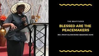 Blessed Are The Peacemakers - (Rev. (Prof) Oluwayemisi Obashoro John) 10/3/2019