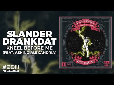 [Lyrics] SLANDER & Crankdat - Kneel Before Me (feat. Asking Alexandria) [Letra en español]