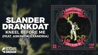 [Lyrics] SLANDER & Crankdat - Kneel Before Me (feat. Asking Alexandria) [Letra en español]