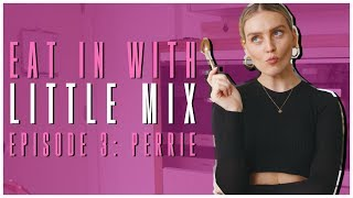 Eat In with Little Mix - Episode 3 (Perrie)