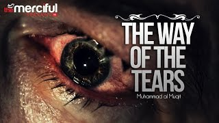 The Way of The Tears – Exclusive Nasheed – Muhammad al Muqit