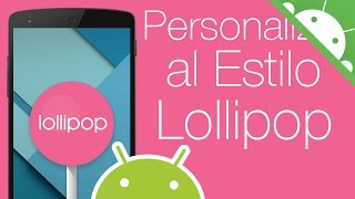 Personalizar Android como ANDROID LOLLIPOP - Sin Root