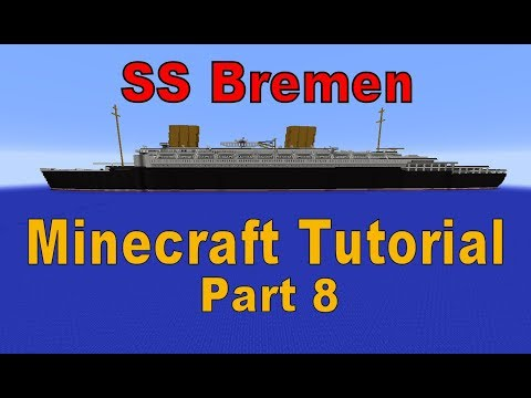 Minecraft! SS Bremen Tutorial Part 8