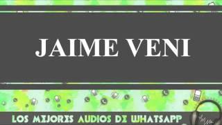 Jaime Veni - Conversaciones De Whatsapp - Los Mejores Audios Y Videos Whatsapp