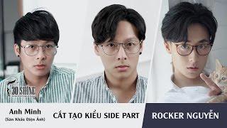 Cắt tạo kiểu Side Part| Phong cách Rocker Nguyễn | Anh Minh