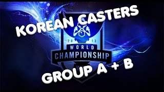 WORLDS KOREAN CASTERS (GROUP A + B)