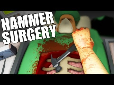 Surgeon Simulator 2013 - Hammer Time