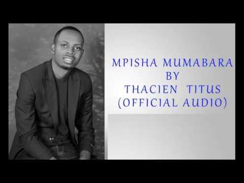 Mpisha mumabara by Thacien Titus(Official Audio 2017)