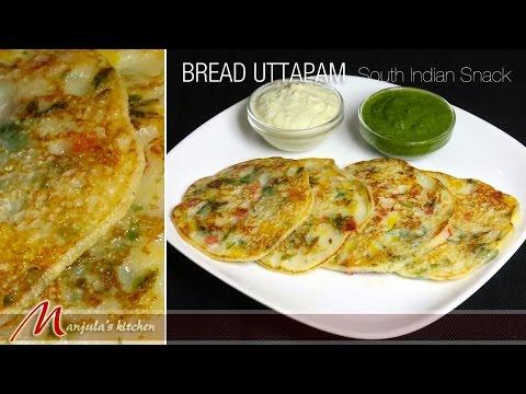 Bread Uttapam – South Indian Snack Recipe by Manjula