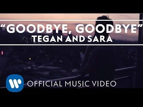 Tegan And Sara - Goodbye, Goodbye