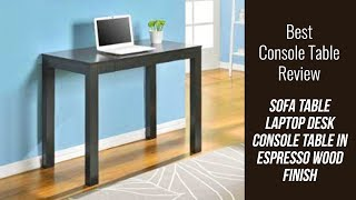 Console Table Review - Laptop Desk Console Table in Espresso Wood Finish