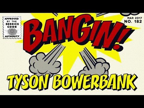 Tyson Bowerbank - Bangin!