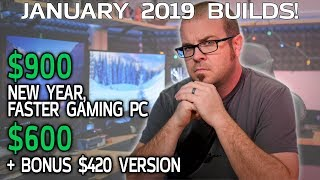 $900, $600 and $420 Gaming PCs For Any Budget - January 2019 Builds!