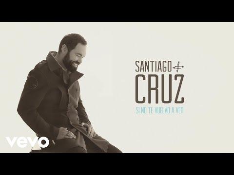 Santiago Cruz - Si No Te Vuelvo a Ver (Cover Audio)