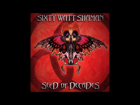 Sixty Watt Shaman - Seed Of Decades