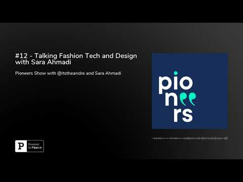 #12 - Talking Fashion Tech and Design with Sara Ahmadi
