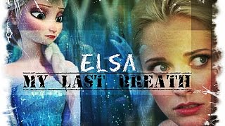 Elsa || My Last Breath