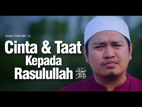 Nasihat Singkat - Cinta Dan Taat Kepada Rasulullah -  Ustadz Khairullah Lc.