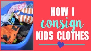 HOW I CONSIGN KIDS CLOTHES    Tips + How-To's!