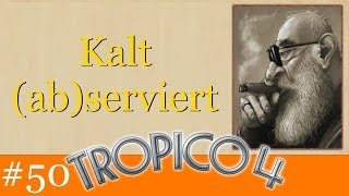 Kalt (ab)serviert - Let's Play Tropico 4 #50 [Deutsch | German]
