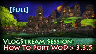 Vlogstream - How to Convert WoD Map to 3.3.5a - Full Video Session.