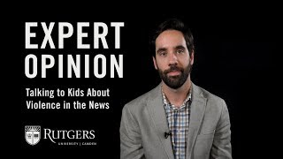 Expert Opinions: Daniel Semenza on Talking to Kids About Violence in the News
