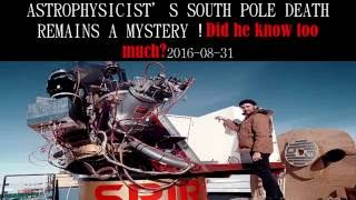 ASTROPHYSICIST'S SOUTH POLE DEATH REMAINS A MYSTERY! Did he know too much?