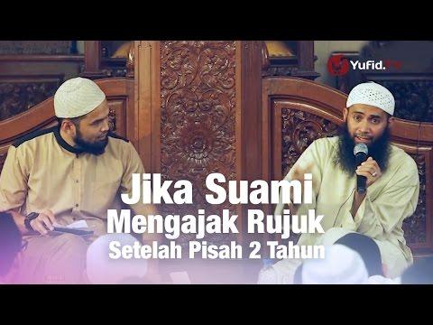 Konsultasi Syariah: Jika Suami Mengajak Rujuk Setelah Pisah 2 Tahun - Ustadz Syafiq Reza Basalamah